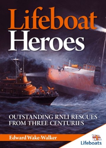 Download Lifeboat Heroes: Outstanding RNLI Rescues From three Centuries (Lifeboats) PDF
