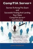 Comptia Server+ Secrets to Acing the Exam and Successful Finding and Landing Your Next Comptia Server+ Certified Job, John Hendricks, 1486156622