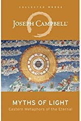Myths of Light: Eastern Metaphors of the Eternal (The Collected Works of Joseph Campbell) Paperback