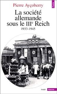 La Société allemande sous le IIIe Reich, 1933-1945 par Pierre Ayçoberry