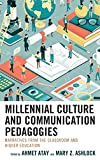 : Millennial Culture and Communication Pedagogies: Narratives from the Classroom and Higher Education