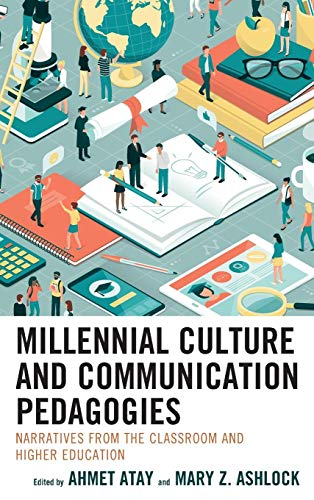 (Millennial Culture and Communication Pedagogies: Narratives from the Classroom and Higher Education)
