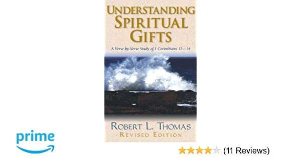 Understanding spiritual gifts a verse by verse study of 1 understanding spiritual gifts a verse by verse study of 1 corinthians 12 14 robert l thomas 9780825438295 amazon books negle Choice Image