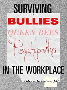 Surviving Bullies, Queen Bees & Psychopaths in the Workplace by [Barnes, Patricia]