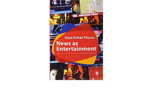 News as Entertainment: The Rise of Global Infotainment