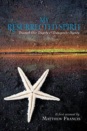 My Resurrected Spirit: Triumph Over Tragedy & Transgender Identity