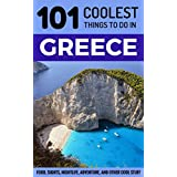 Greece: Greece Travel Guide: 101 Coolest Things to Do in Greece (Athens Travel Guide, Rhodes Travel, Crete Travel, Santorini Travel, Corfu Travel, Greek History, Greek Islands)