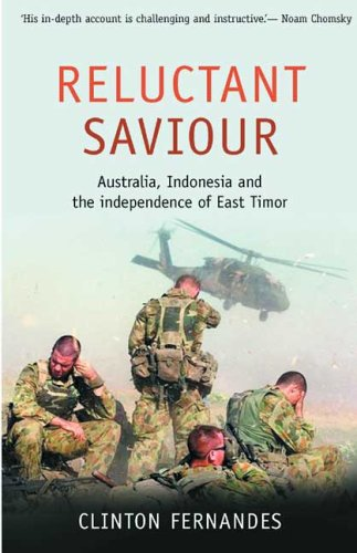 Reluctant Saviour: Australia, Indonesia And The Independence Of East Timor (Scribe Short Books)