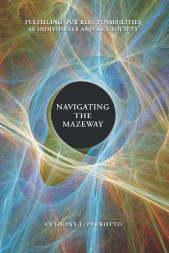 Navigating the Mazeway: Fulfilling Our Best Possibilities As Individuals and As a Society
