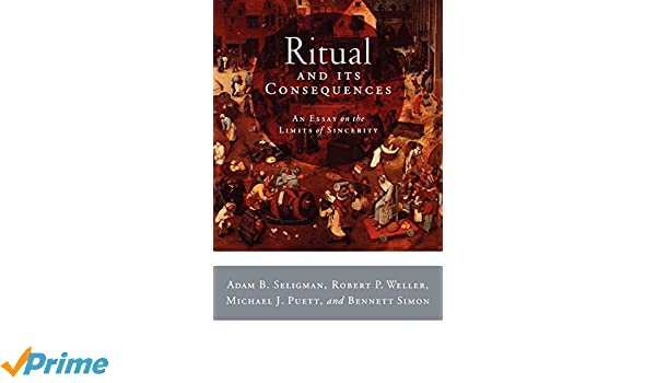 What Is The Thesis Of A Research Essay Ritual And Its Consequences An Essay On The Limits Of Sincerity  Amazones Adam B Seligman Robert P Weller Michael J Puett Bennett  Simon Libros En  Essay English Example also Christmas Essay In English Ritual And Its Consequences An Essay On The Limits Of Sincerity  High School Essay