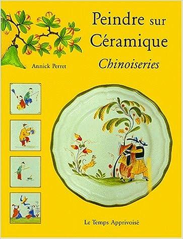 Lire Peindre sur céramique : Chinoiseries pdf, epub ebook