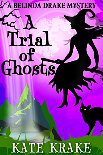 A Trial of Ghosts: A Supernatural Mystery (The Belinda Drake Mysteries Book 3) by [Krake, Kate]
