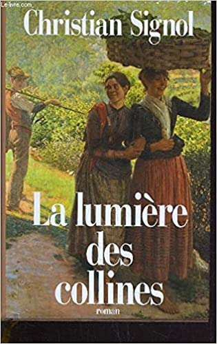 Amazon Fr La Lumiere Des Collines Christian Signol Livres