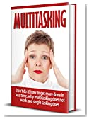 """Multitasking:""""Don't Do It! How to get more done in less time. Why Multitasking does not work and single tasking does: How to get more done in less time. ... focus, Distractions, Stress, Organization,)"""