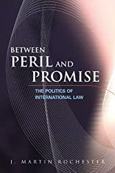 Between Peril and Promise: the Politics Of International Law