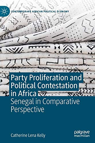 Party Proliferation and Political Contestation in Africa: Senegal in Comparative Perspective (Contemporary African Political Economy) (African Economic Development In A Comparative Perspective)
