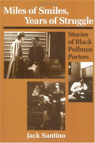 Miles of Smiles, Years of Struggle: STORIES OF BLACK PULLMAN PORTERS (Publications of the American Folklore Society)