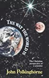 Image of The Way The World Is : The Christian Perspective of a Scientist