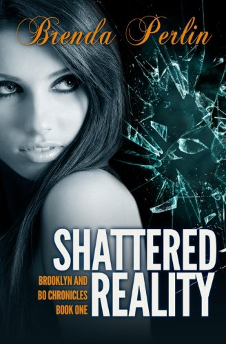 Book: Shattered Reality (Brooklyn and Bo Chronicles - Book 1) by Brenda Perlin