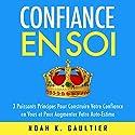 Confiance en Soi: 3 puissants principes pour construire votre confiance et pour augmenter votre auto-estime Audiobook by Noah K. Gaultier Narrated by Jerome C.