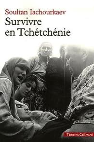 Survivre en Tchétchénie par Soultan Iachourkaev