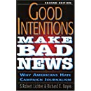 Good Intentions Make Bad News: Why Americans Hate Campaign Journalism