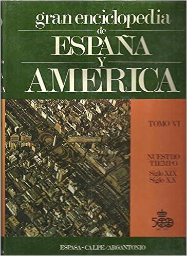 GRAN ENCICLOPEDIA DE ESPAÑA Y AMERICA. TOMO VI. NUESTRO TIEMPO. SIGLOS XIX Y XX.: Amazon.es: HERNANDEZ SANCHEZ BARBA, Mario.: Libros
