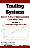 Expert Advisors Programming For Pedestrians - Volume 1: Trading Range Breakout - Trading Systems (Trading Systems - Expert Advisors Programming For Pedestrians )