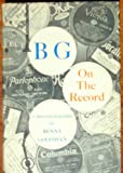 img - for BG On The Record: A Bio-Discography Of Benny Goodman book / textbook / text book