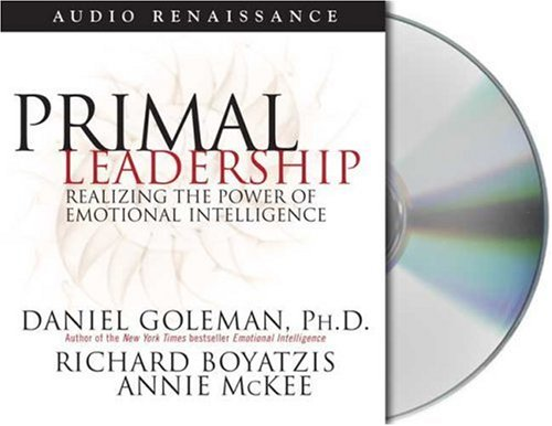 Primal Leadership: Realizing The Power Of Emotional Intelligence (Leading With Emotional Intelligence)