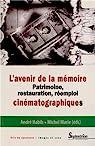 L'avenir de la mémoire : Patrimoine, restauration et réemploi cinématographiques par Marié