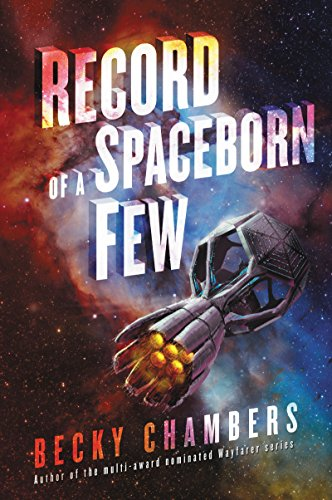Record of a Spaceborn Few (Wayfarers Book 3) by Becky Chambers -- A spaceship with six branching tubes leading to six hexagonal sections flies through space