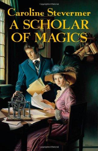 Hardback cover of A Scholar of Magics by Caroline Stevermer.
