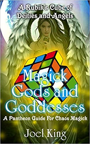 Magick Gods And Goddesses: A Rubik's Cube Of Deities And