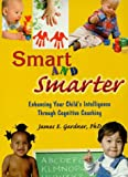 Smart and Smarter : Enhancing Your Child's Intelligence Through Cognitive Coaching, Gardner, James E., 9057025841