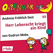 Herr Leberecht kriegt ein Kind (Ohrenbär 3) Hörbuch von Gudrun Mebs Gesprochen von: Andreas Fröhlich