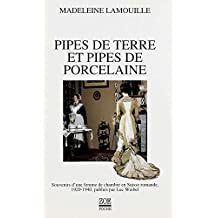 Pipes de terre et pipes de porcelaine: Souvenirs d'une femme de chambre en Suisse romande, 1920-1940, publiés par Luc Weibel