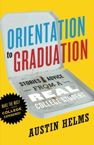 Orientation to Graduation: Stories & Advice From A Real College Student