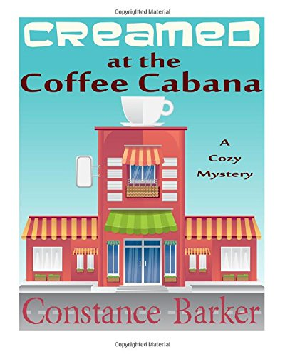 Creamed at the Coffee Cabana: A Cozy Mystery (Sweet Home Mystery Series) (Volume 1) pdf