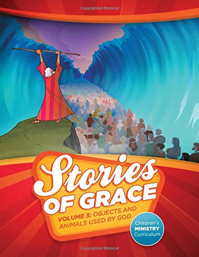 Download Stories of Grace Children's Curriculum: Volume 3 Objects and Animals Used by God pdf