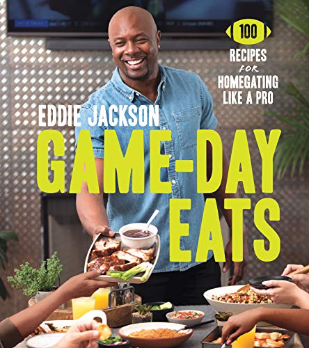 Game-Day Eats: 100 Recipes for Homegating Like a Pro by Eddie Jackson