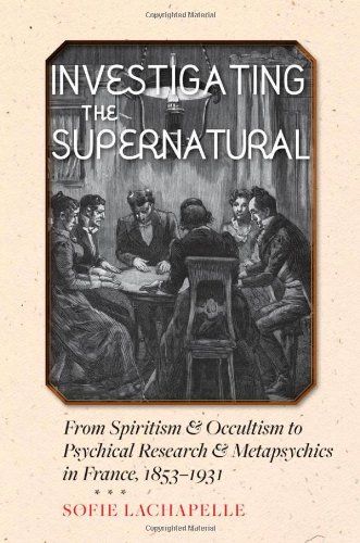 Investigating the Supernatural: From Spiritism and Occultism to Psychical Research and Metapsychics in France, 1853–1931