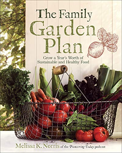 The Family Garden Plan: Grow a Year's Worth of Sustainable and Healthy Food
