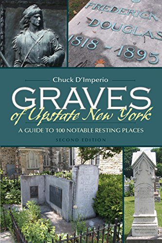 (Graves of Upstate New York: A Guide to 100 Notable Resting Places, Second Edition (New York State Series))