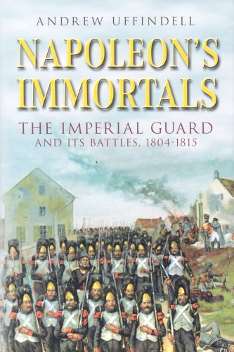 Napoleon's Immortals: The Imperial Guard and it's Battles, 1804-1815 ()