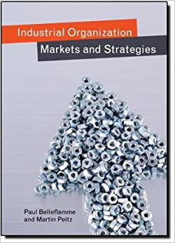 Industrial Organization: Markets and Strategies by Paul Belleflamme (7-Jan-2010)