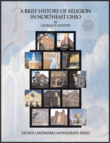 A Brief History of Religion in Northeast OHio (Sacred landmarks monograph series) by George W. Knepper - Shopping East North Center
