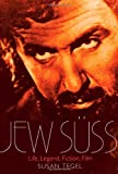 The Jew Suss : Life Legend Fiction Film, Tegel, Susan, 1847250173