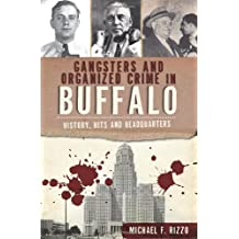 Gangsters and Organized Crime in Buffalo: History, Hits and Headquarters