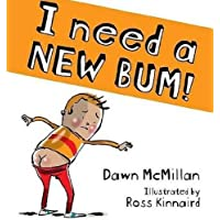 I Need a New Bum! By Dawn McMillan , Illustrated by  Ross Kinnaird
